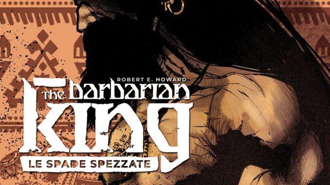 the barbarian king le spade spezzate fumetto