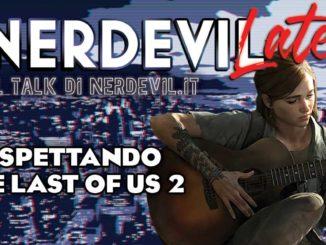 nerdevilate aspettando the last of us 2