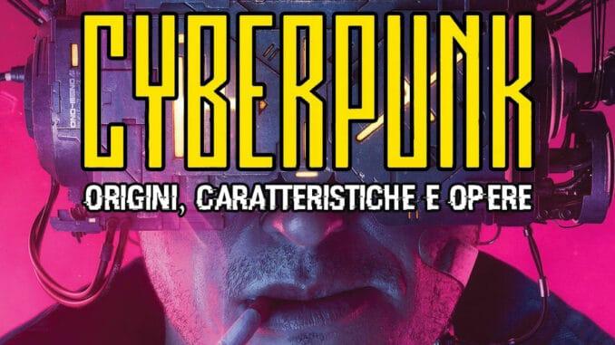 cyberpunk cos'è origine caratteristiche opere